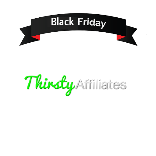 Thirsty Affiliates Black Friday 2018 Offers & Sale (Updated)